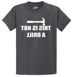 Mens This Is Not A Drill T-Shirt Dad Father Husband Tools Sh